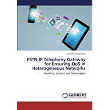 PSTN-IP Telephony Gateway for Ensuring QoS in Heterogeneous Networks: Modeling, Analysis and Optimization by Chinmay Chakraborty (2014-03-05)