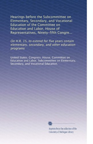 Hearings before the Subcommittee on Elementary, Secondary, and Vocational Education of the Committee on Education and Labor, House of Representatives, ... and other education programs (Volume 3)