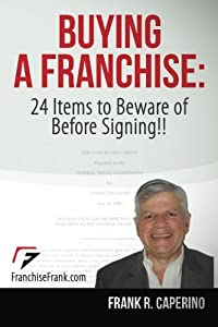 Buying a Franchise : 24 Items to Beware of Before Signing!! by CreateSpace Independent Publishing Platform
