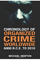 Chronology of Organized Crime Worldwide, 6000 B.C.E. to 2010 Kindle Edition