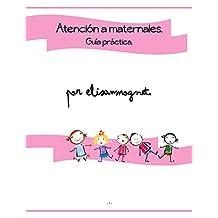 Atención a maternales: Guía práctica: Especialmente dirigida a asistentes educativas. (Spanish Edition)