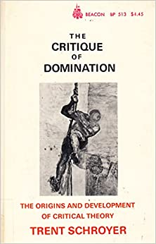 The critique of domination: The origins and development of critical theory
