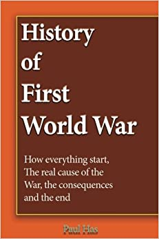 History of First World War: How everything starts, The real cause of the War, the consequences and the end