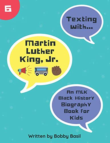 Texting with Martin Luther King Jr.: An MLK Black History Book for Kids (Texting with History) (Martin Luther King Jr Bio For Kids)
