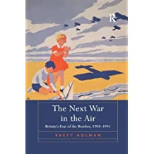 The Next War in the Air: Britain's Fear of the Bomber, 1908–1941