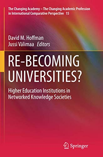 RE-BECOMING UNIVERSITIES?: Higher Education Institutions in Networked Knowledge Societies (The Changing Academy - The Changing Academic Profession in International Comparative Perspective)