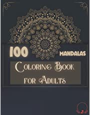 Coloring Book For Adults: 100 Mandalas: Amazing Selection of 100 Beautiful and Relaxing Mandalas for Stress Relieving, Unwind and Relax | Easy and Challenging Designs to Color