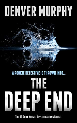 The Deep End: a gripping crime thriller, packed with suspense (The DC Ruby Knight Investigations Book 1) by [Murphy, Denver]