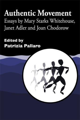 Authentic Movement: Essays by Mary Starks Whitehouse, Janet Adler and Joan Chodorow (v. 1)