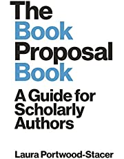 The Book Proposal Book: A Guide for Scholarly Authors