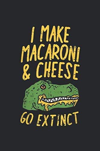I make macaroni & cheese go extinct: Mac & Cheese, Mac and Cheese T Rex, Dino Tyrannosaurus  Journal/Notebook Blank Lined Ruled 6x9 100 Pages