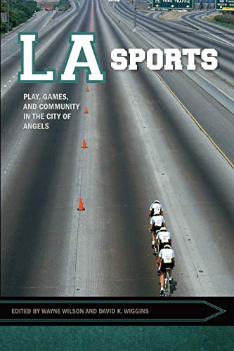 Books : LA Sports: Play, Games, and Community in the City of Angels (Sport, Culture, and Society)