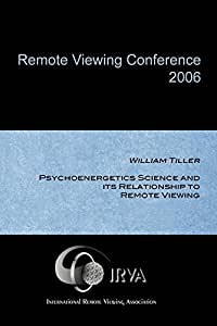 William Tiller - Psychoenergetics Science and its Relationship to Remote Viewing (IRVA 2006)