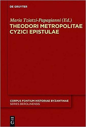 Theodori Metropolitae Cyzici Epistulae: Accedunt Epistulae Mutuae Constantini Porphyrogeniti (Corpus Fontium Historiae Byzantinae)