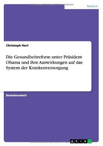 Die Gesundheitreform Unter Prasident Obama Und Ihre Auswirkungen Auf Das System Der Krankenversorgung (German Edition)