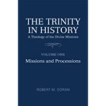 The Trinity in History: A Theology of the Divine Missions, Volume 1: Missions and Processions