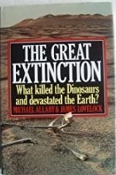 THE GREAT EXTINCTION: WHAT KILLED THE DINOSAURS AND DEVASTATED THE EARTH?