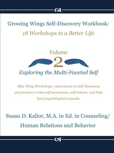 Growing Wings Self-Discovery Workbook-Vol.2: :18 Workshops to a Better Life: Exploring the Multi-Faceted Self (Growing Wings Self-Discovery Series) (Volume 2)
