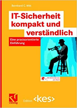 IT-Sicherheit Kompakt und Verständlich: Eine Praxisorientierte Einführung (Edition <kes>)