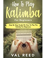 How to Play The Kalimba for Beginners: Step By Step Guide On How To Play The Kalimba For Beginners