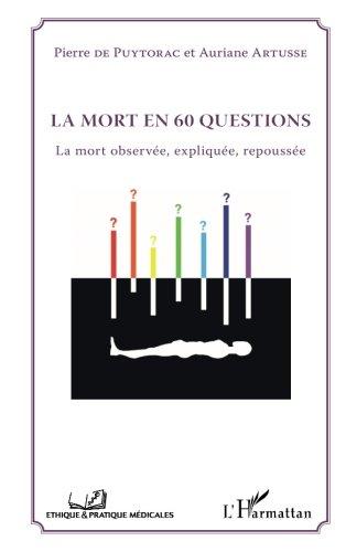 La mort en 60 questions: La Mort Observée, Expliquée, Repoussée (French Edition)