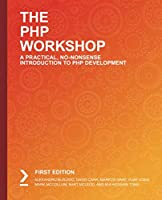 The PHP Workshop: A Practical, No-Nonsense Introduction to PHP Development Front Cover