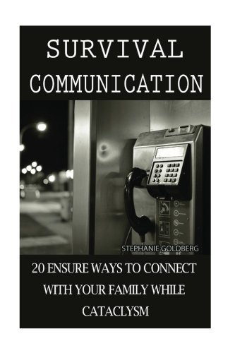 Survival Communication: 20 Ensure Ways To Connect With Your Family While Cataclysm: (Prepper's Guide, Survival Guide, Survivalist, Safety, Urban Survival, Survival Skills Book) (Survival Books)