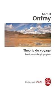 Théorie du voyage : poétique de la géographie, Onfray, Michel