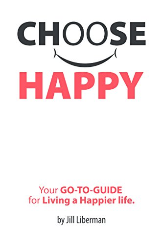 Choose Happy: Your Go-To-Guide for living a happier life