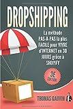 DROPSHIPPING: La méthode PAS-À-PAS la plus FACILE pour VIVRE d'INTERNET en 30 JOURS grâce à SHOPIFY: 3e édition.