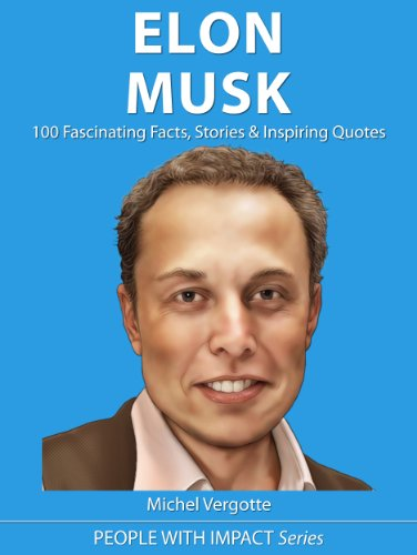 ELON MUSK - 100 Fascinating Facts, Stories & Inspiring Quotes | The Mini Elon Musk Biography (People With Impact Series Book 7) by [Vergotte, Michel]