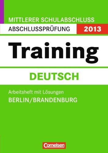 Abschlussprüfung Deutsch: Training - Mittlerer Schulabschluss Berlin und Brandenburg 2013: 10. Schuljahr - Arbeitsheft mit separatem Lösungsheft (48 S.)