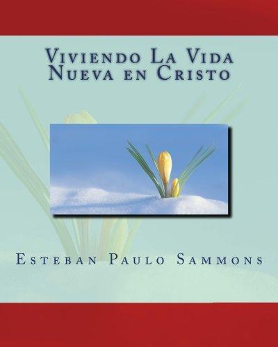 Viviendo La Vida Nueva en Cristo (Spanish Edition) [Esteban Paulo Sammons] (Tapa Blanda)