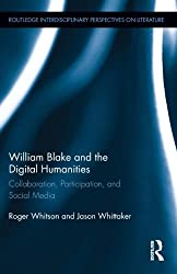 William Blake and the Digital Humanities: Collaboration, Participation, and Social Media (Routledge Interdisciplinary Perspectives on Literature)
