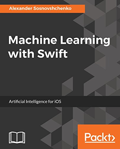 Machine Learning with Swift: Artificial Intelligence for iOS Kindle Editon