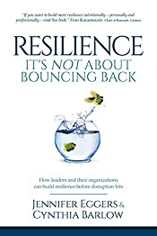 Resilience: It's Not About Bouncing Back: How Leaders and Organizations Can Build Resilience Before Disruption Hits