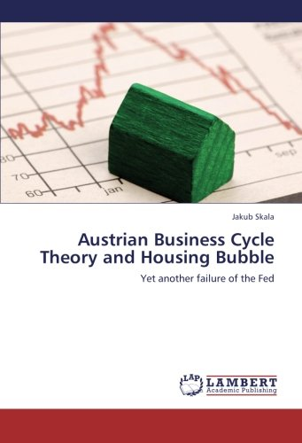 Austrian Business Cycle Theory and Housing Bubble: Yet another failure of the Fed