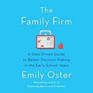 The Family Firm: A Data-Driven Guide to Better Decision Making in the Early School Years (The ParentData Serie