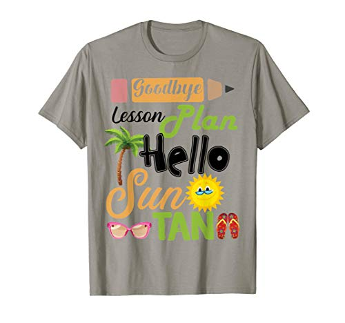 Goodbye Lesson Plan Hello Sun Tan Last Day Of School T-Shirt