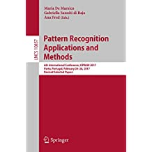 Pattern Recognition Applications and Methods: 6th International Conference, ICPRAM 2017, Porto, Portugal, February 24–26, 2017, Revised Selected Papers (Lecture Notes in Computer Science Book 10857)