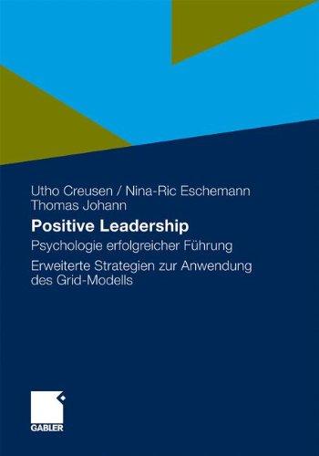Positive Leadership: Psychologie erfolgreicher Führung Erweiterte Strategien zur Anwendung des Grid-Modells