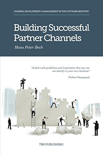 Building Successful Partner Channels: in the software industry (Channel Partner Management Best Practices)