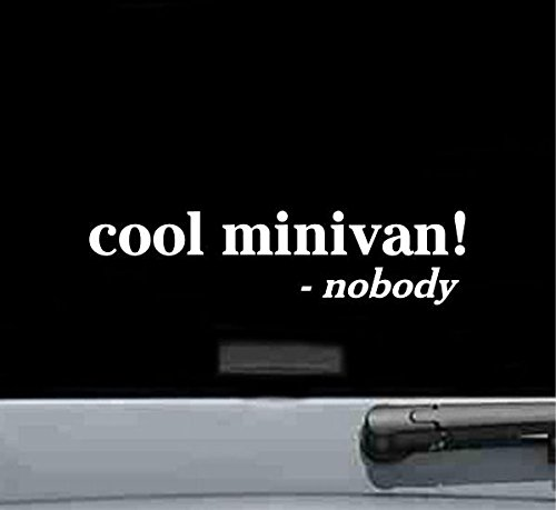 Cool minivan said nobody Vinyl Decal Sticker (WHITE)