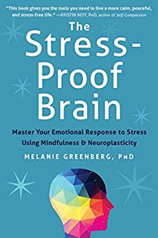 The Stress-Proof Brain: Master Your Emotional Response to Stress Using Mindfulness and Neuroplasticity by [Greenberg, Melanie]