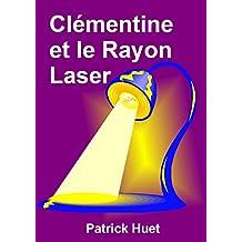 Clémentine et le rayon laser (Clémentine la petite savante t. 2) (French Edition)