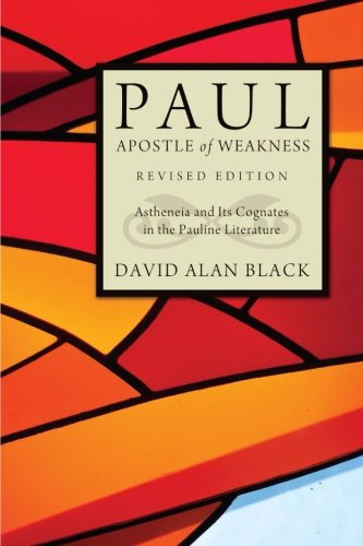 Paul, Apostle of Weakness: Astheneia and Its Cognates in the Pauline Literature, Revised Edition PDF