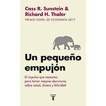 Un pequeño empujón: El impulso que necesitas para tomar mejores decisiones sobre salud, dinero y felicidad/ Nudge: Improving Decisions about Health (Spanish Edition)