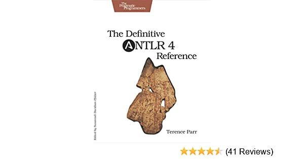The definitive antlr 4 reference 2, terence parr, ebook amazon. Com.