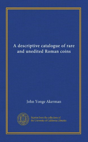 (A descriptive catalogue of rare and unedited Roman coins (v.1))
