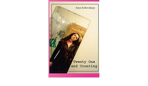 Twenty One And Counting Anya Ezhevskaya 9781594577444 Amazon Books